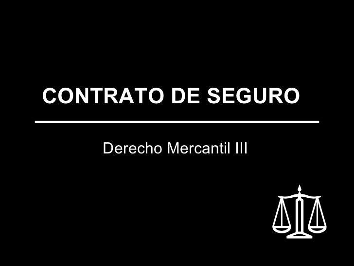 CONTRATO DE SEGURO      Derecho Mercantil III