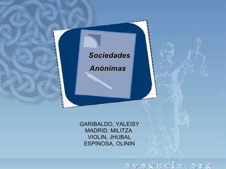 GARIBALDO, YALEISY MADRID, MILITZA  VIOLIN, JHUBAL ESPINOSA, OLININ Sociedades Anónimas