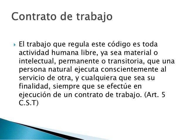  El trabajo que regula este código es toda actividad humana libre, ya sea material o intelectual, permanente o transitori...