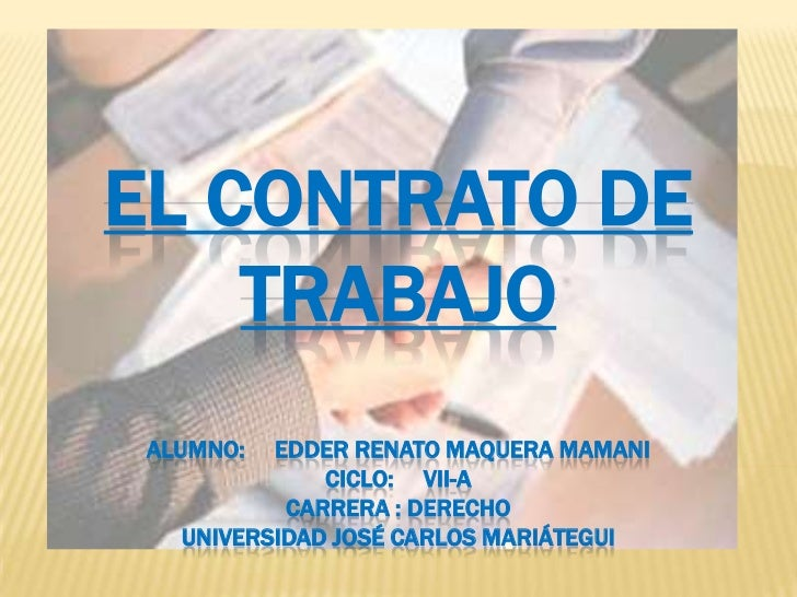 EL CONTRATO DE TRABAJOalumno:     edderrenatomaqueramamaniciclo:     vii-acarrera : derechouniversidad José Carlos Mariáte...