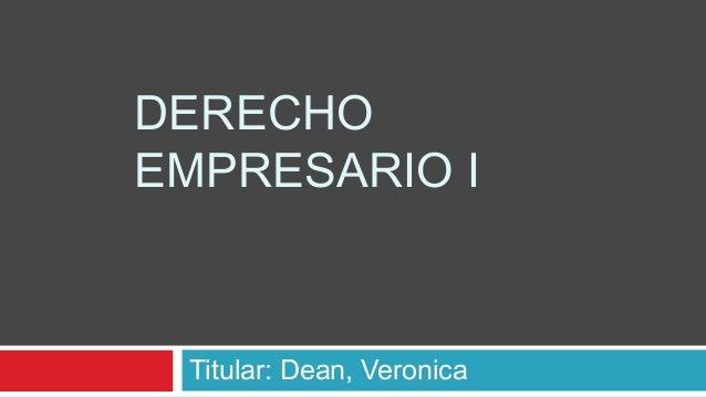 DERECHO EMPRESARIO I Titular: Dean, Veronica
