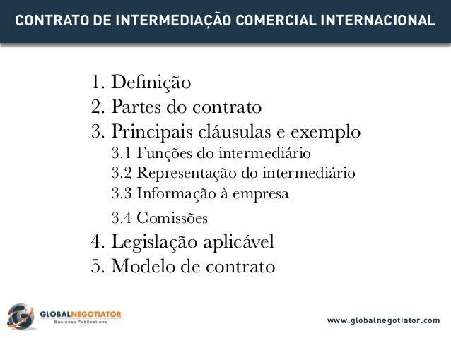 CONTRATO DE INTERMEDIAÇÃO COMERCIAL INTERNACIONAL 1. Definição 2. Partes do contrato 3. Principais cláusulas e exemplo 3.1...