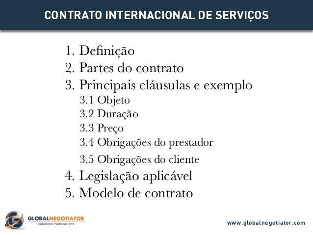 CONTRATO INTERNACIONAL DE SERVIÇOS 1. Definição 2. Partes do contrato 3. Principais cláusulas e exemplo 3.1 Objeto 3.2 Dur...