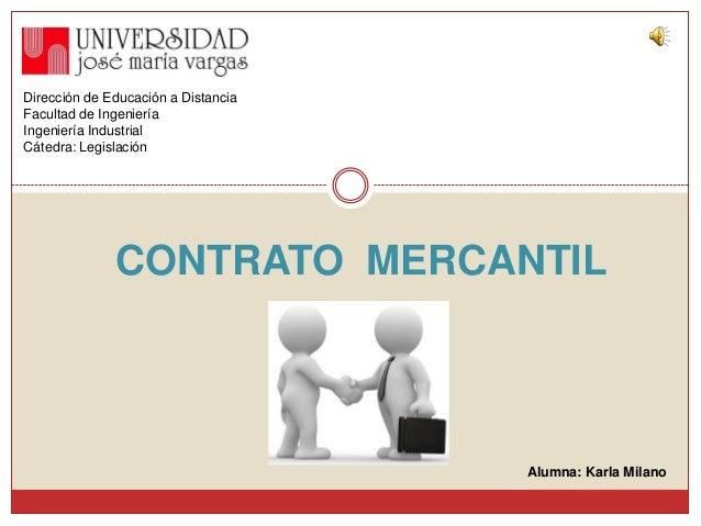 Dirección de Educación a Distancia Facultad de Ingeniería Ingeniería Industrial Cátedra: Legislación  CONTRATO MERCANTIL  ...