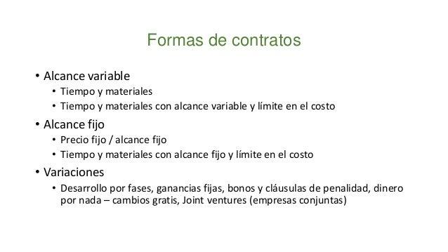 • Estructura: Acuerdo en los entregables y el precio de los mismos. Una falsa seguridad es brindada al cliente. • Riesgo: ...
