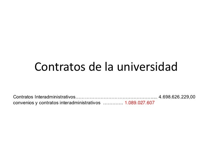 Contratos de la universidadContratos Interadministrativos…………………………………………..... 4.698.626.229,00convenios y contratos inter...