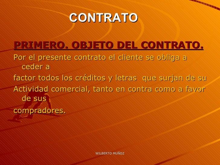 CONTRATO <ul><li>PRIMERO. OBJETO DEL CONTRATO. </li></ul><ul><li>Por el presente contrato el cliente se obliga a ceder a  ...