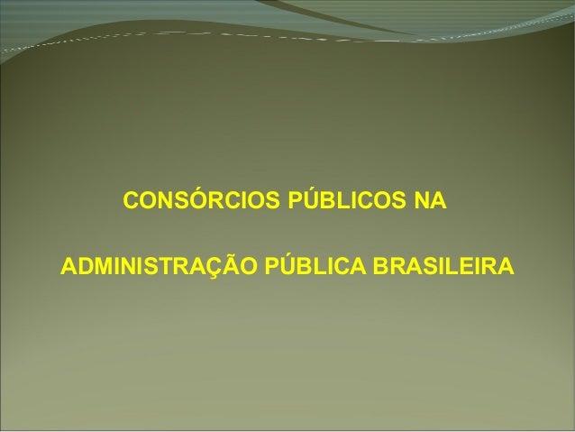 CONSÓRCIOS PÚBLICOS NA ADMINISTRAÇÃO PÚBLICA BRASILEIRA