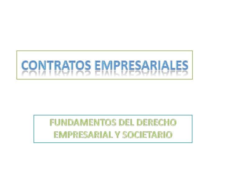 CONTRATOS EMPRESARIALES<br />FUNDAMENTOS DEL DERECHO EMPRESARIAL Y SOCIETARIO<br />