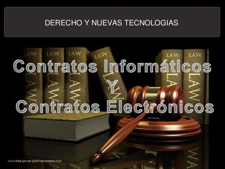 DERECHO Y NUEVAS TECNOLOGIAS<br />Contratos Informáticos<br />Y<br />Contratos Electrónicos<br />