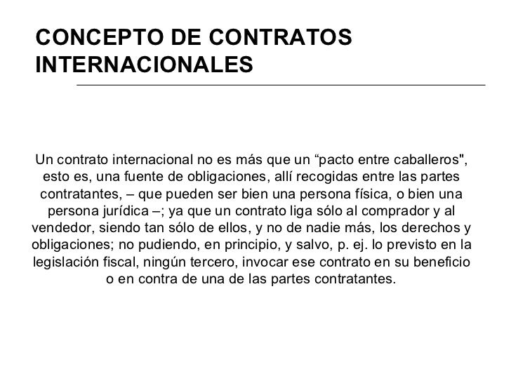 """CONCEPTO DE CONTRATOS INTERNACIONALES     Un contrato internacional no es más que un """"pacto entre caballeros"""",   esto es, ..."""