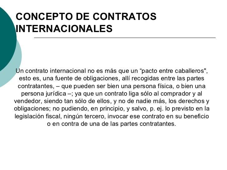 """CONCEPTO DE CONTRATOS INTERNACIONALES Un contrato internacional no es más que un """"pacto entre caballeros"""", esto es, u..."""