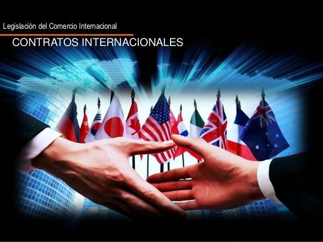 Legislación del Comercio Internacional  CONTRATOS INTERNACIONALES