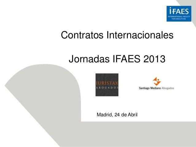 Contratos InternacionalesJornadas IFAES 2013Madrid, 24 de Abril
