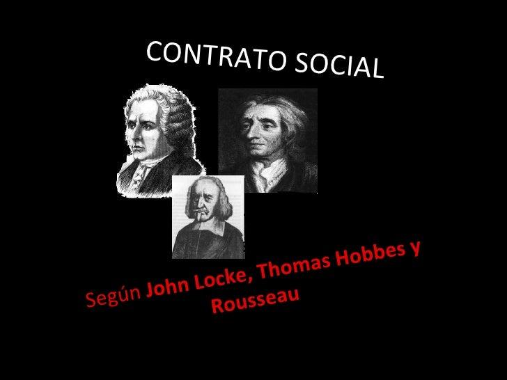 CONTRATO SOCIAL Según  John Locke, Thomas Hobbes y Rousseau