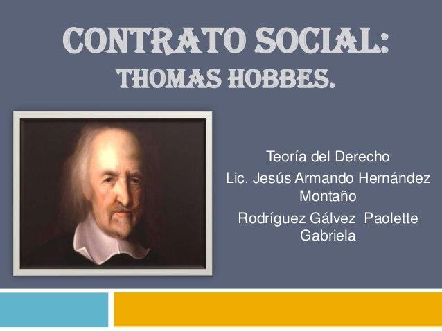 CONTRATO SOCIAL:  THOMAS HOBBES.               Teoría del Derecho        Lic. Jesús Armando Hernández                    M...