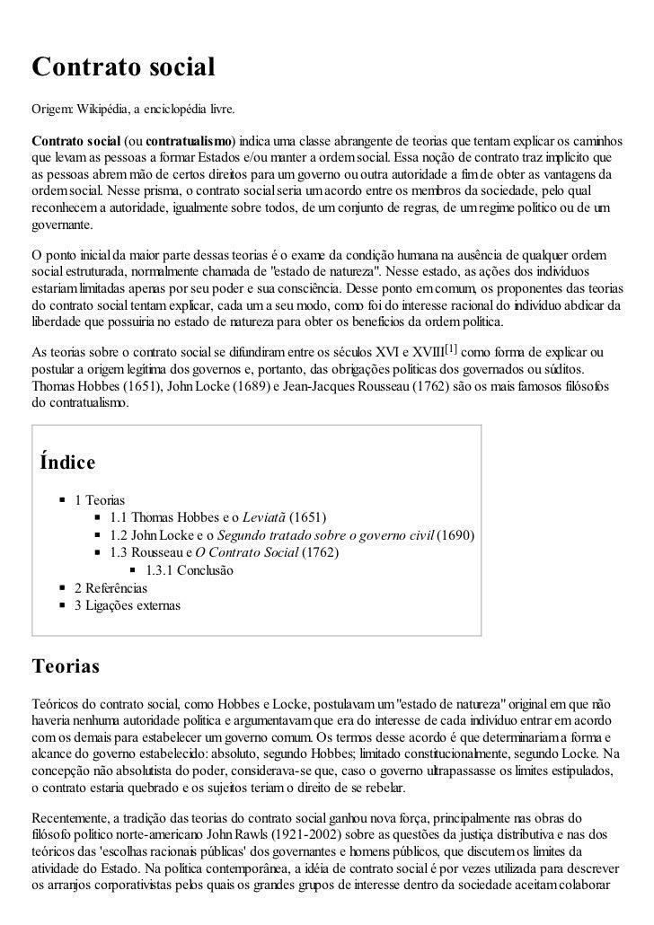 Contrato socialOrigem: Wikipédia, a enciclopédia livre.Contrato social (ou contratualismo) indica uma classe abrangente de...