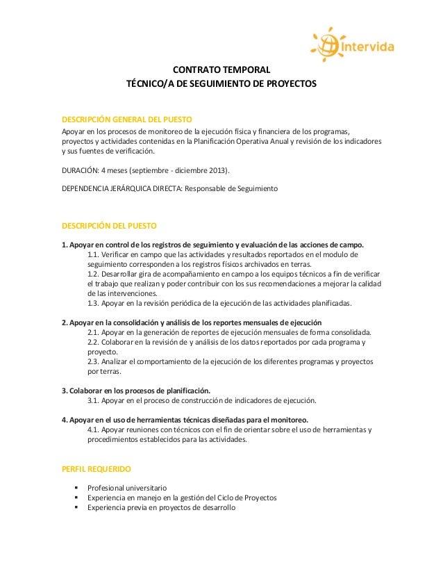 CONTRATO TEMPORAL TÉCNICO/A DE SEGUIMIENTO DE PROYECTOS DESCRIPCIÓN GENERAL DEL PUESTO Apoyar en los procesos de monitoreo...