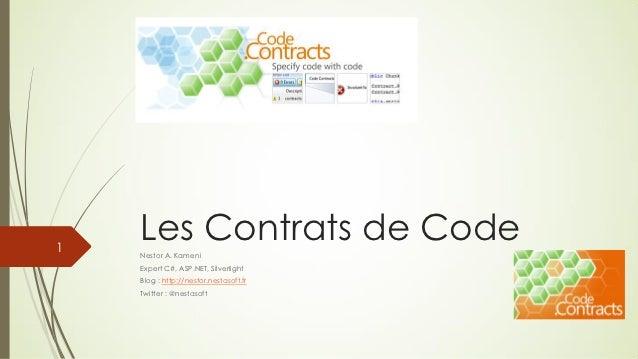 1    Les Contrats de Code    Nestor A. Kameni    Expert C#, ASP.NET, Silverlight    Blog : http://nestor.nestasoft.fr    T...