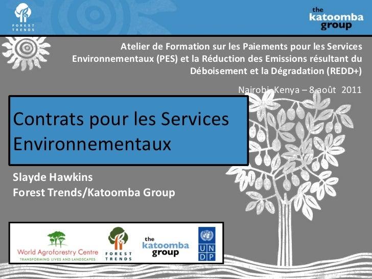 Contrats pour les Services Environnementaux Slayde Hawkins Forest Trends/Katoomba Group Atelier de Formation sur les Paiem...