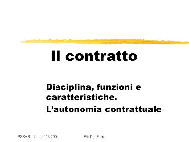 Il contratto Disciplina, funzioni e caratteristiche. L'autonomia contrattuale IPSSAR - a.s. 2003/2004  Edi Dal Farra