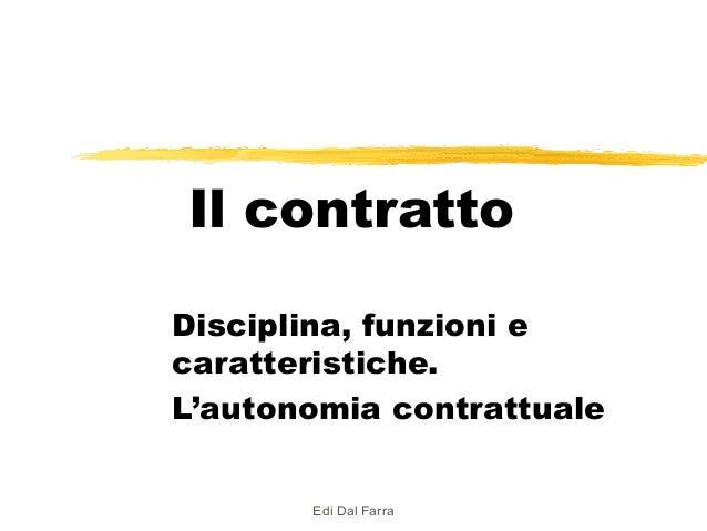 Il contratto Disciplina, funzioni e caratteristiche. L'autonomia contrattuale Edi Dal Farra