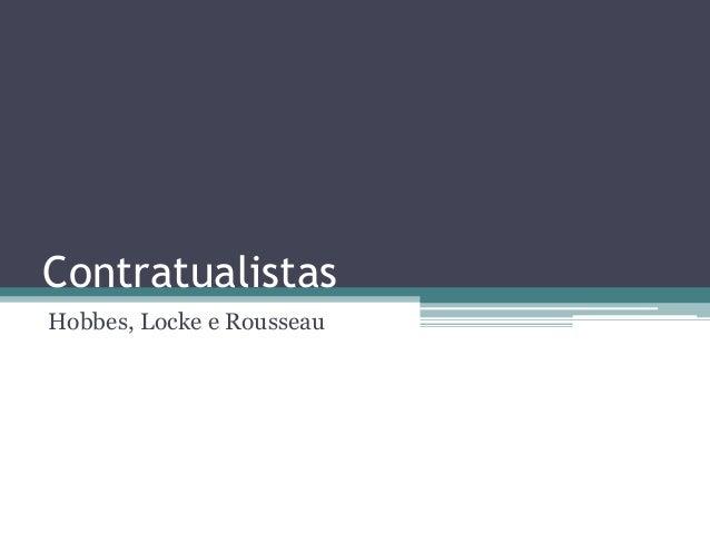 Contratualistas  Hobbes, Locke e Rousseau