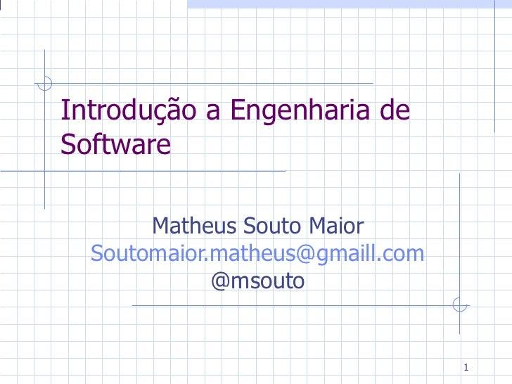 Introdução a Engenharia de Software Matheus Souto Maior  [email_address] @msouto