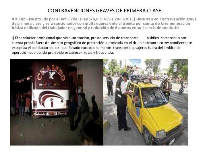 CONTRAVENCIONES GRAVES DE PRIMERA CLASEArt.142.- (sustituido por el Art. 67de la ley S/n,R.O.415-s,29-III-2011).-Incurren ...