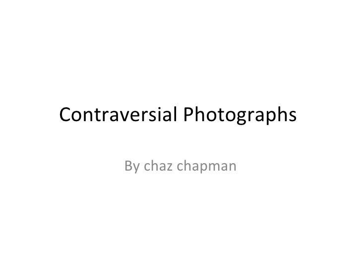 Contraversial Photographs      By chaz chapman