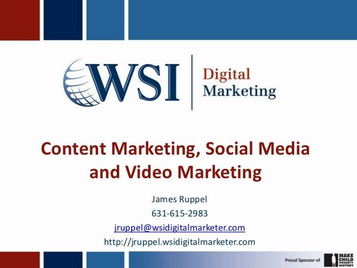 Content Marketing, Social Media     and Video Marketing                   James Ruppel                   631-615-2983     ...
