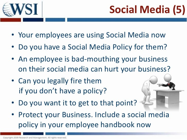 Social Media (5)• Your employees are using Social Media now• Do you have a Social Media Policy for them?• An employee is b...