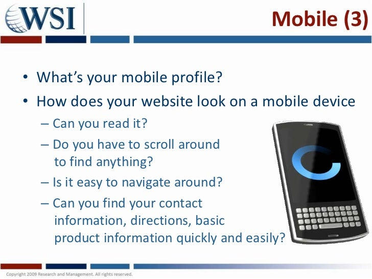 Mobile (3)• What's your mobile profile?• How does your website look on a mobile device  – Can you read it?  – Do you have ...