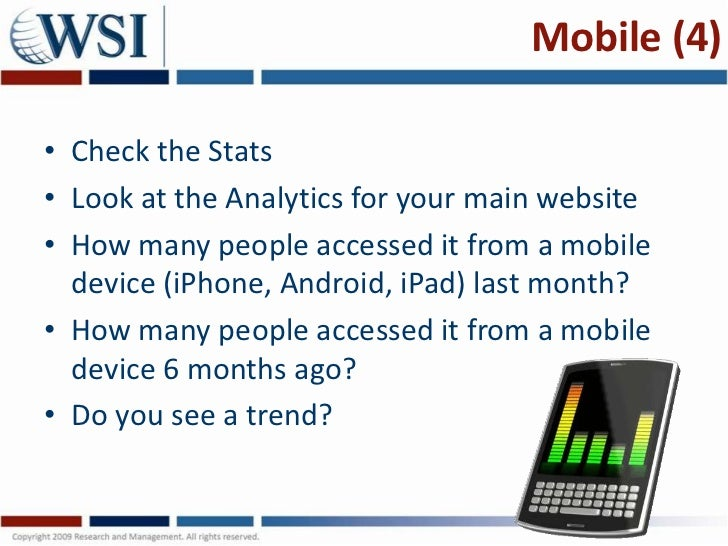 Mobile (4)• Check the Stats• Look at the Analytics for your main website• How many people accessed it from a mobile  devic...