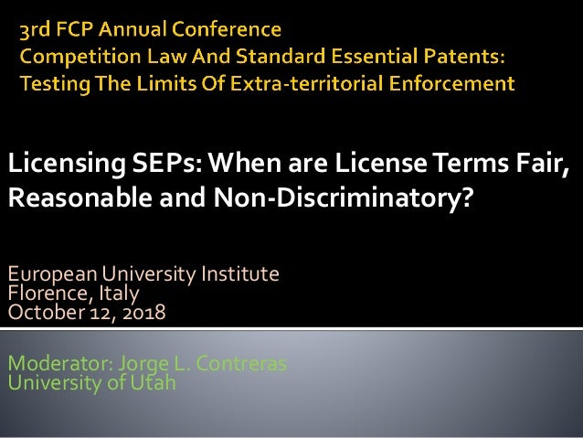 Licensing SEPs: When are LicenseTerms Fair, Reasonable and Non-Discriminatory? European University Institute Florence, Ita...