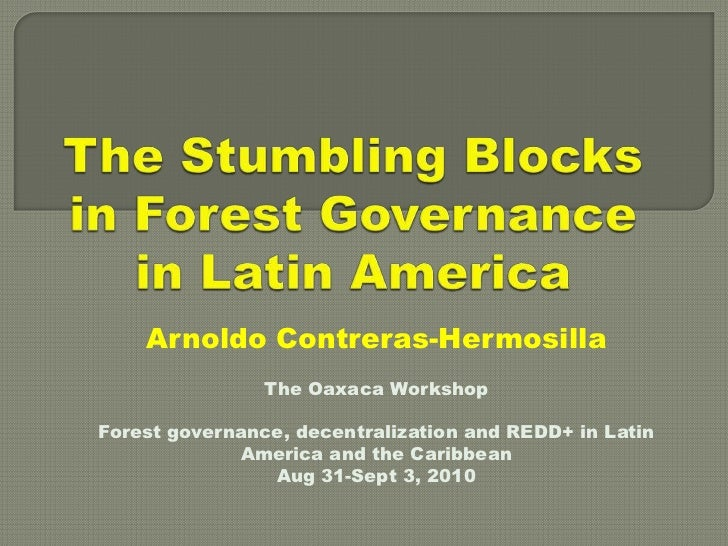 The Stumbling Blocks in Forest Governance in Latin America<br />ArnoldoContreras-Hermosilla<br />The Oaxaca Workshop<br />...