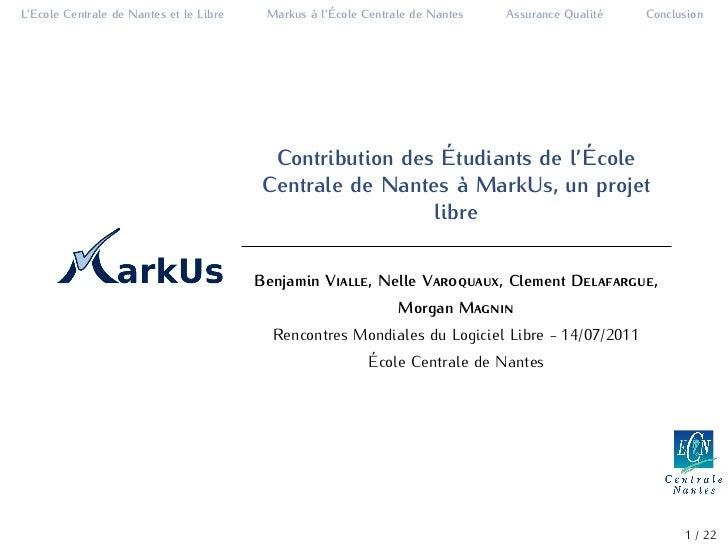 L'Ecole Centrale de Nantes et le Libre           a ´                                          Markus ` l'Ecole Centrale de...