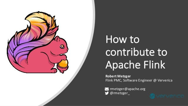 How to contribute to Apache Flink Robert Metzger Flink PMC, Software Engineer @ Ververica rmetzger@apache.org @rmetzger_