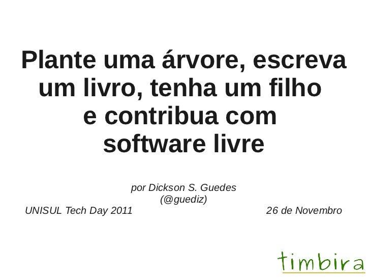 Plante uma árvore, escreva um livro, tenha um filho     e contribua com       software livre                    por Dickso...