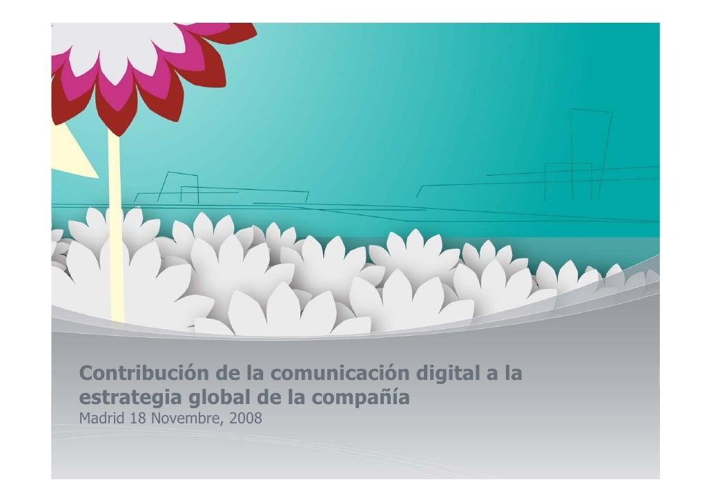 Contribución de la comunicación digital a la estrategia global de la compañía Madrid 18 Novembre, 2008