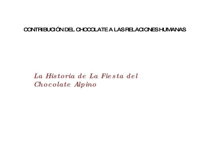 CONTRIBUCIÓN DEL CHOCOLATE A LAS RELACIONES HUMANAS La Historia de La Fiesta del Chocolate Alpino