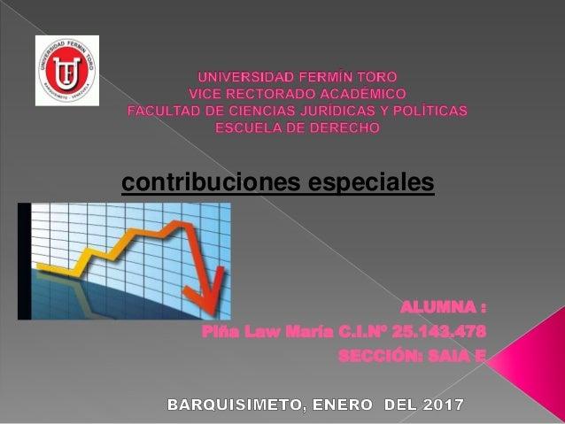 ALUMNA : Piña Law María C.I.Nº 25.143.478 SECCIÓN: SAIA E contribuciones especiales