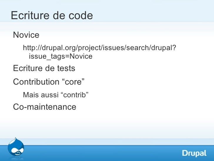 Ecriture de codeNovice  http://drupal.org/project/issues/search/drupal?    issue_tags=NoviceEcriture de testsContribution ...