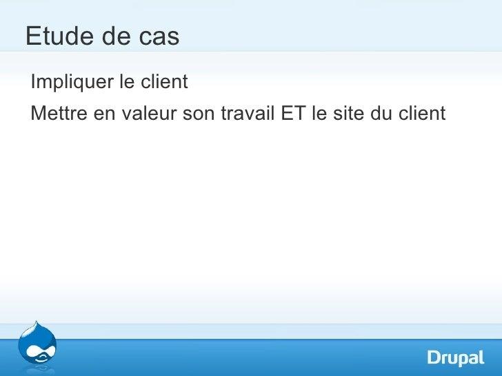Etude de casImpliquer le clientMettre en valeur son travail ET le site du client