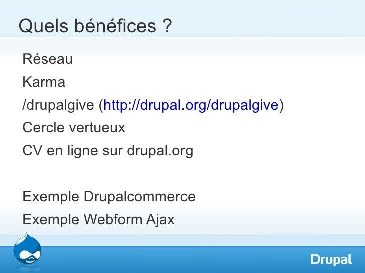 Quels bénéfices ?RéseauKarma/drupalgive (http://drupal.org/drupalgive)Cercle vertueuxCV en ligne sur drupal.orgExemple Dru...
