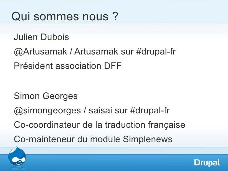 Qui sommes nous ?Julien Dubois@Artusamak / Artusamak sur #drupal-frPrésident association DFFSimon Georges@simongeorges / s...
