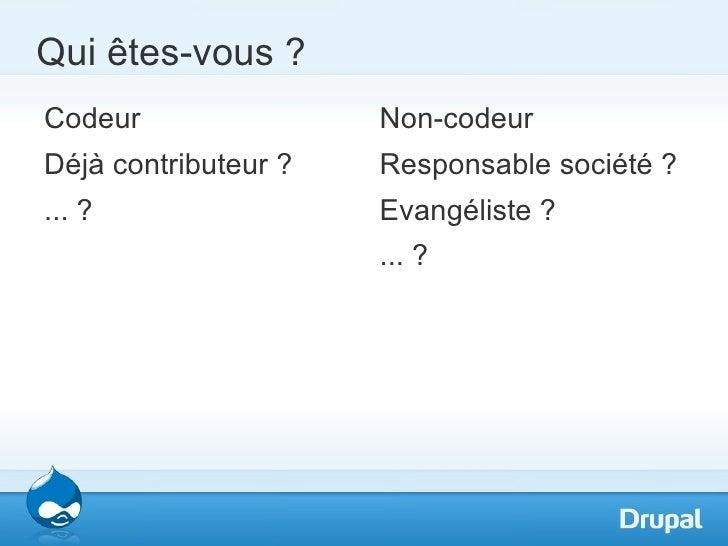 Qui êtes-vous ?Codeur                Non-codeurDéjà contributeur ?   Responsable société ?... ?                 Evangélist...