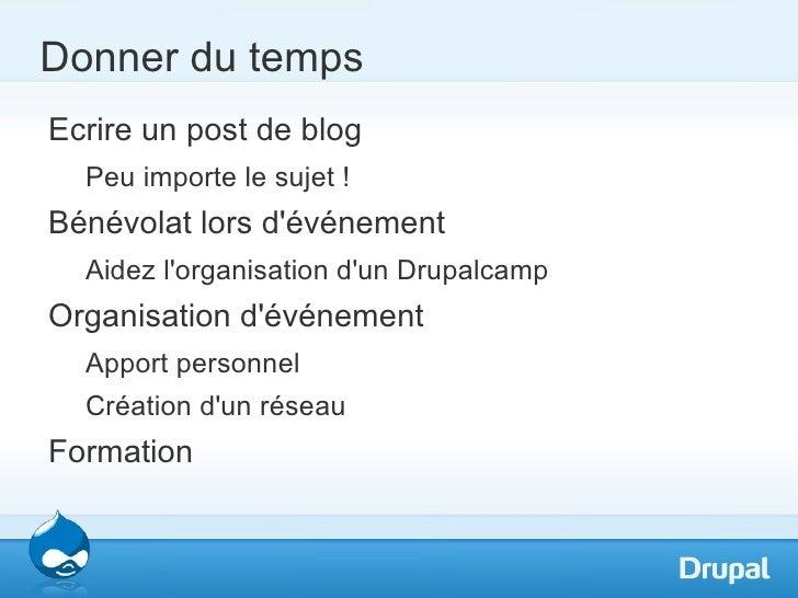 Donner du tempsEcrire un post de blog  Peu importe le sujet !Bénévolat lors dévénement  Aidez lorganisation dun Drupalcamp...
