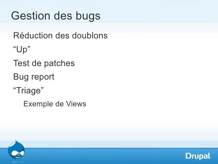 """Gestion des bugsRéduction des doublons""""Up""""Test de patchesBug report""""Triage""""  Exemple de Views"""