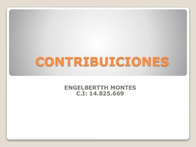 CONTRIBUICIONES ENGELBERTTH MONTES C.I: 14.825.669